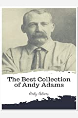The Best Collection of Andy Adams (Annotated): Collection Includes A Texas Matchmaker, Cattle Brands, Reed Anthony, The Log of a Cowboy, The Outlet Kindle Edition