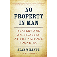No Property in Man: Slavery and Antislavery at the Nation's Founding, With a New Preface (The Nathan I. Huggins Lectures Book 18) (English Edition)