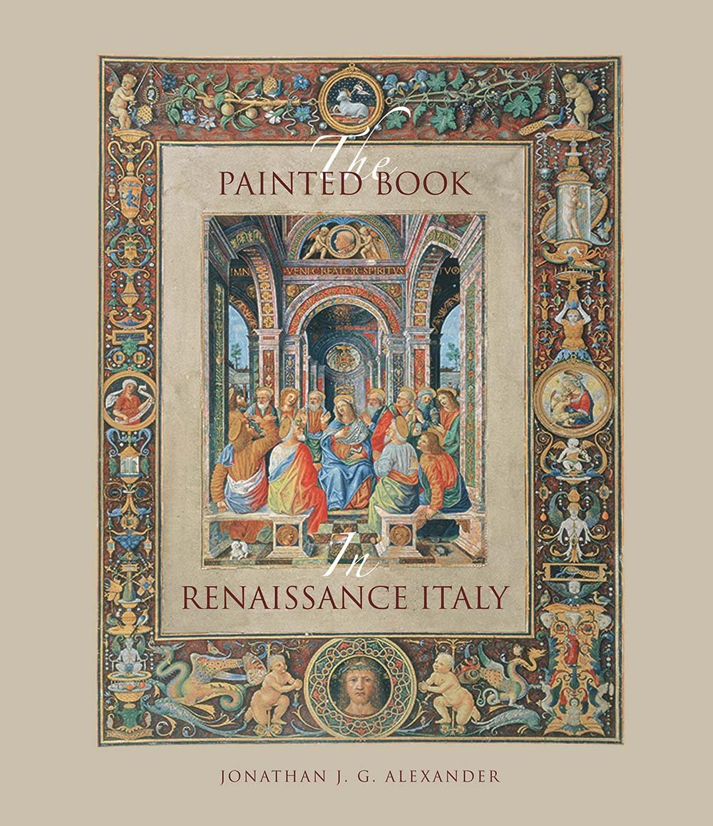 The Painted Book in Renaissance Italy: 1450-1600: Jonathan J. G. ...