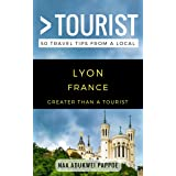 Greater Than a Tourist- Lyon France: 50 Travel Tips from a Local (Greater Than a Tourist France)