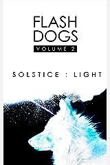 Flashdogs : Solstice : Light: Volume II Kindle Edition