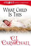 What Child Is This (Frost Family Christmas Book 1)