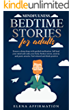 Mindfulness Bedtime Stories for Adults:  Ensure a Deep Sleep with Guided Meditation. Self Heal your Mind and Calm your Body. Reduce Stress, Anxiety and Panic Attacks. Feel Relaxed and Think Positive
