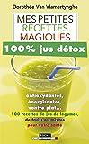 Mes petites recettes magiques 100% jus détox: antioxydantes, énergisantes, ventre plat... 100 recettes de jus de légumes, de fruits ou mixtes pour votre santé