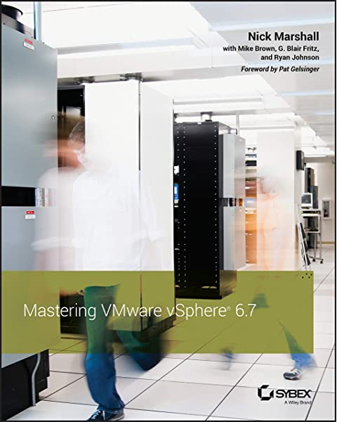 Amazon Com Mastering Vmware Vsphere 6 7 9781119512943 Marshall Nick Brown Mike Fritz G Blair Johnson Ryan Books