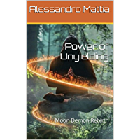 Power of Unyielding : Moon Demon Rebirth (Italian Edition)