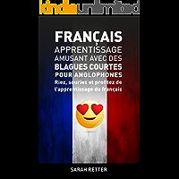 FRANÇAIS: APPRENTISSAGE AMUSANT AVEC DES BLAGUES COURTES POR ANGLOPHONES: Riez, souriez et profitez de l'apprentissage du Français. (French Edition)