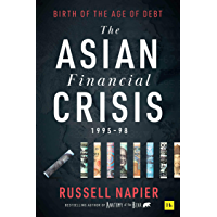 The Asian Financial Crisis 1995–98: Birth of the Age of Debt (English Edition)