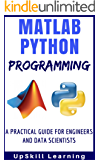 Matlab And Python Programming: A Practical Guide For Engineers And Data Scientists (Matlab And Python Programming for Beginners) (English Edition)