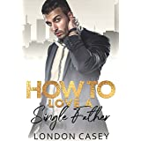 How to Love a Single Father (How To Rom Com Book 7)