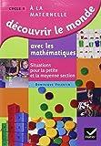 Découvrir le monde avec les mathématiques : Situations pour la petite et la moyenne sections
