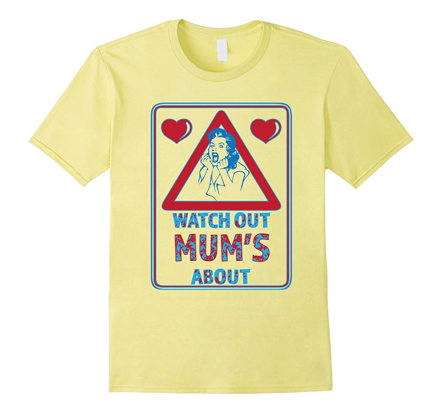Watch Out Mums About Funny Mothers Day Tshirt-TH