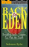 BACK TO EDEN: Decoding God's Program For Man On Earth