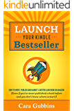 Launch Your Kindle Bestseller: How to Write, Publish and Market a Bestselling Book on Amazon (Even if you've never…
