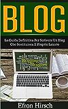 Blog: La Guida Definitiva Per Scrivere Un Blog Che Sostituisca Il Proprio Lavoro