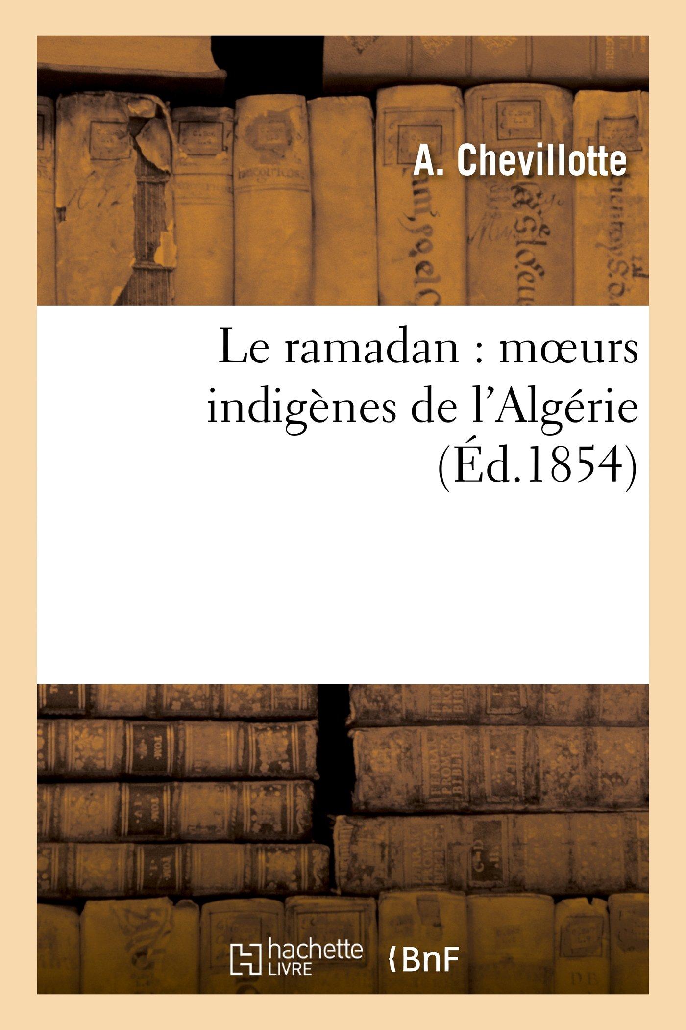 Le Ramadan: Moeurs Indigenes de L Algerie (Histoire) (French Edition) pdf