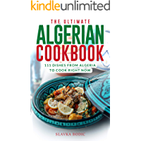 The Ultimate Algerian Cookbook: 111 Dishes From Algeria To Cook Right Now (World Cuisines Book 19)