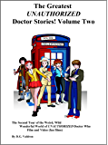 The Greatest UNAUTHORIZED Doctor Stories! Volume Two: The Second Tour of the Weird, Wild, Wonderful World of…