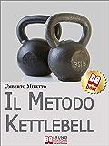Il Metodo Kettlebell. Come Dimagrire in Modo Rivoluzionario. (Ebook Italiano - Anteprima Gratis): Come Dimagrire in Modo Rivoluzionario