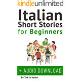 Italian: Short Stories for Beginners + Italian Audio: Improve your reading and listening skills in Italian. Learn Italian with Stories (Italian Short Stories Book 1) (English Edition)