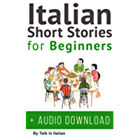 Italian: Short Stories for Beginners + Italian Audio: Improve your reading and listening skills in Italian. (Learn Italian with Stories Book 1)
