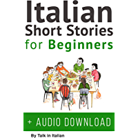Italian: Short Stories for Beginners + Italian Audio: Improve your reading and listening skills in Italian. (Learn Italian with Stories Book 1) (English Edition)