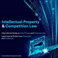 Intellectual Property and Competition Law: International Guide on Data Privacy and Cybersecurity. Learn how to Protect…