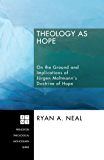 Theology as Hope: On the Ground and Implications of Jürgen Moltmann's Doctrine of Hope (Princeton Theological Monograph Series Book 99)
