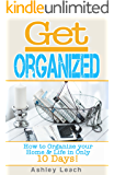 Get Organized: How to Organize your Home & Life in Only 10 Days!