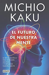 El futuro de nuestra mente / The Future of the Mind (Spanish Edition)