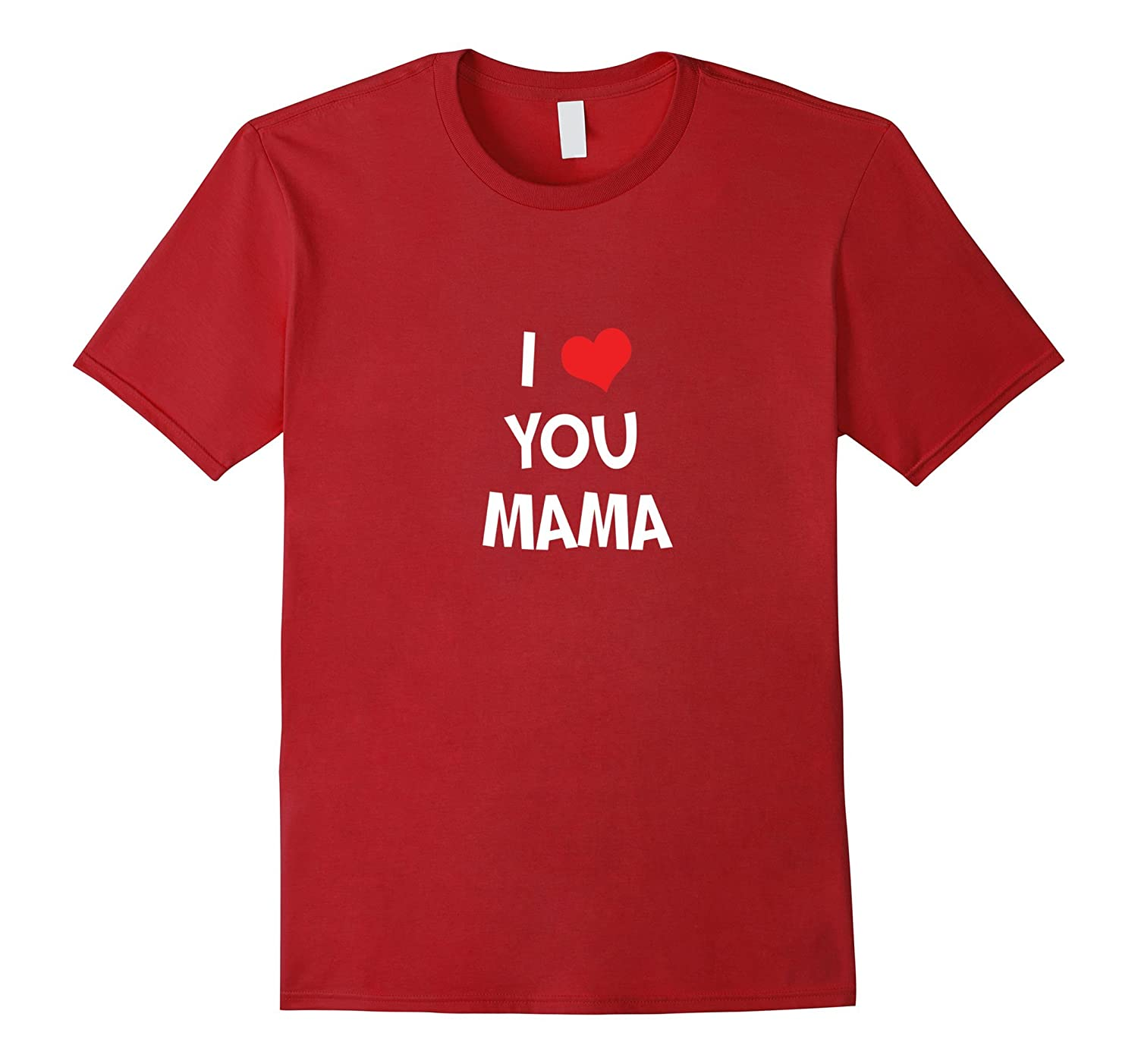 I love you Mama - Gift T-Shirt Avail in Youth Sizes-TH