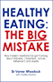 Healthy Eating: The Big Mistake: How modern medicine has got it wrong about diabetes, cholesterol, cancer, Alzheimer's and obesity (English Edition)