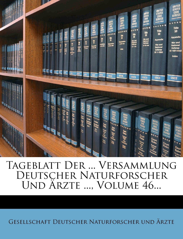Tageblatt Der ... Versammlung Deutscher Naturforscher Und Arzte ..., Volume 46... (German Edition) PDF