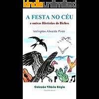 A FESTA NO CÉU E OUTRAS HISTÓRIAS DE BICHOS: Antologia de Literatura Infantil Brasileira (Histórias Infantis Livro 1)