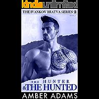 The Hunter & The Hunted I: A Friends to Lovers Second Chance Mafia Romance (The Ivankov Mafia Bratva, Series 2 - Book 1)