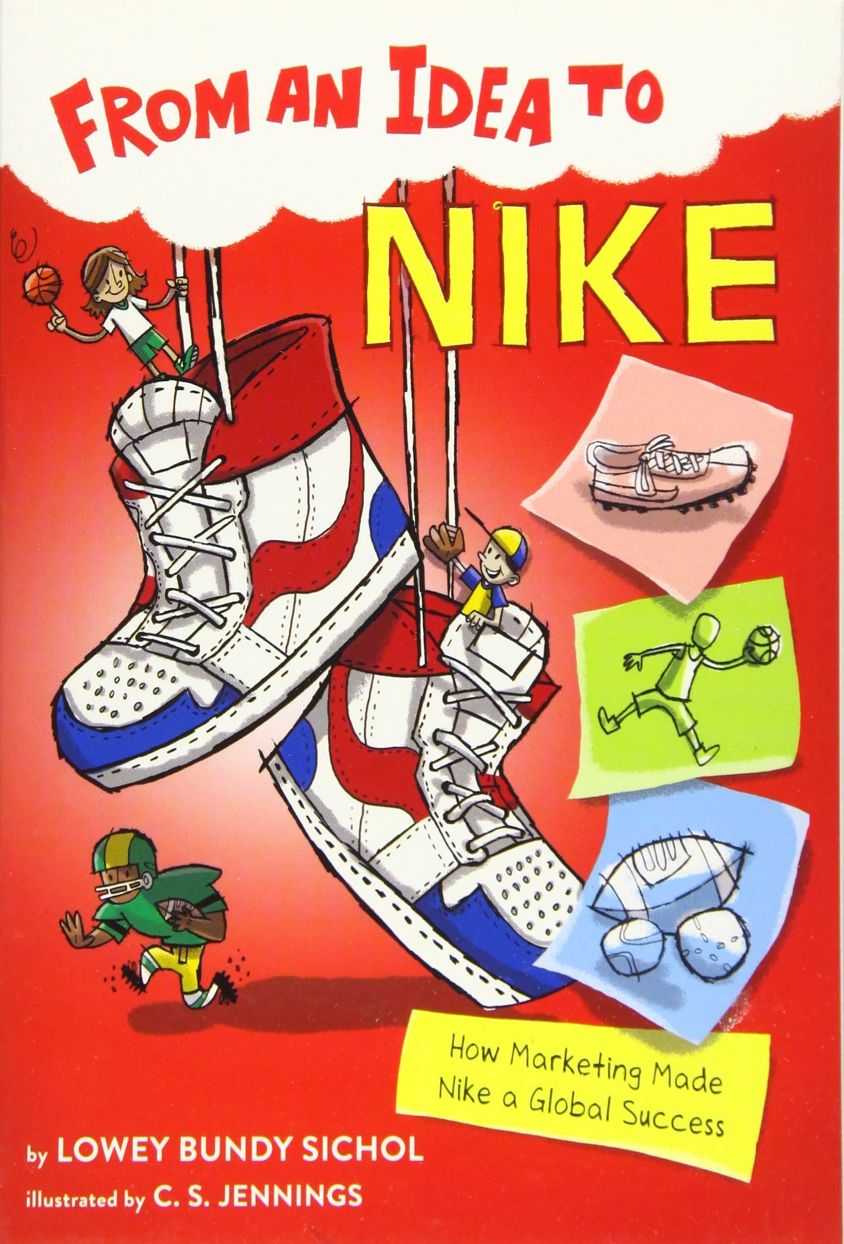From an Idea to Nike: How Marketing Made Nike a Global Success: Sichol, Lowey Bundy, Jennings, C.S.: 9781328453631: Amazon.com: Books