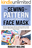 SEWING PATTERN FOR FACE MASK: DIY face masks easy to make for sewing & without sewing machine. Making different…
