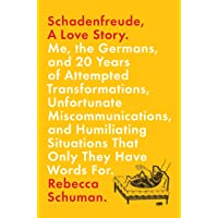 Schadenfreude, A Love Story: Me, the Germans, and 20 Years of Attempted Transformations, Unfortunate Miscommunications…