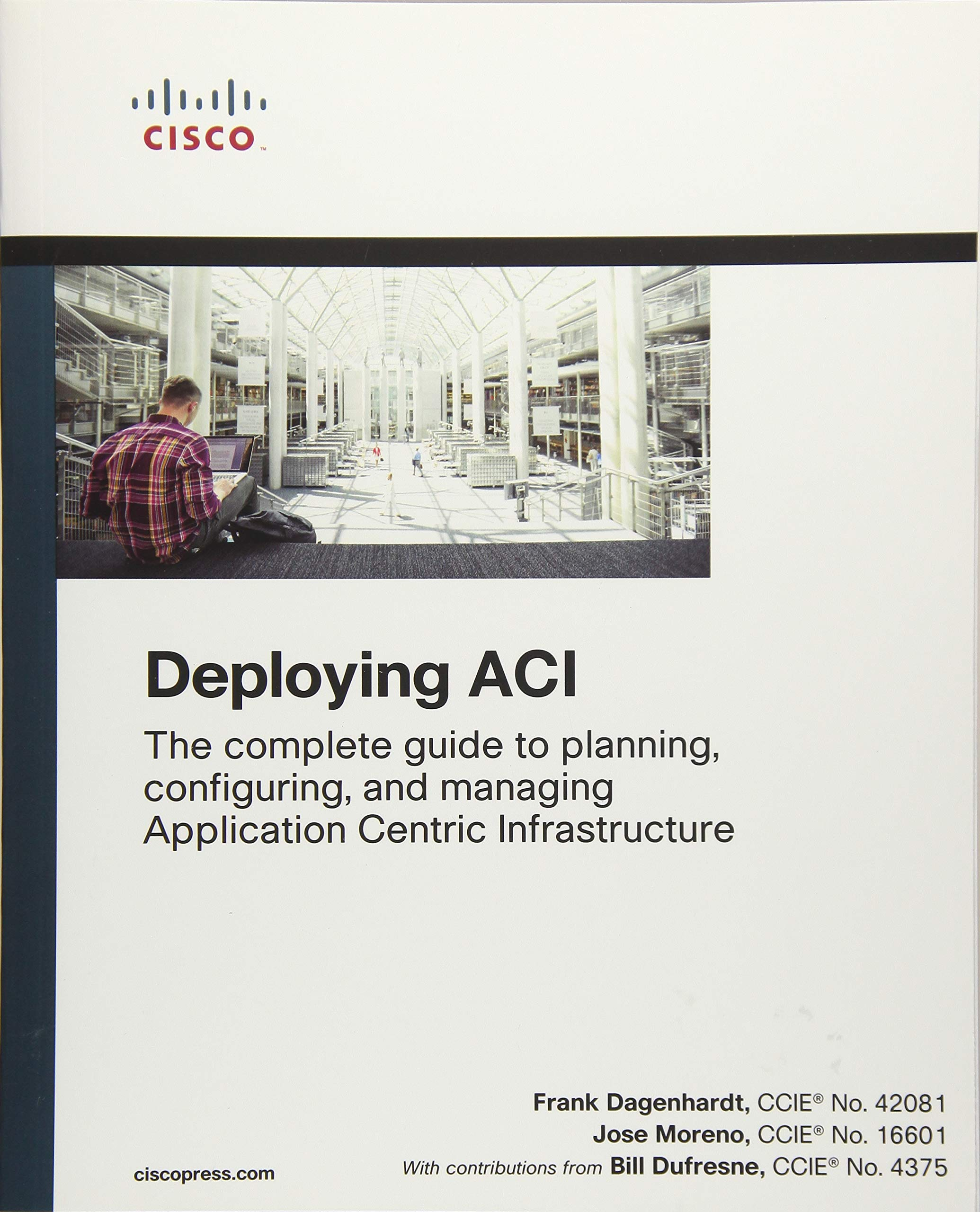 Deploying ACI: The complete guide to planning configuring and managing Application Centric Infrastructure