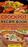 Crockpot Recipe Book: Crockpot Soups, Crockpot Dump and Crockpot Cooking Recipes