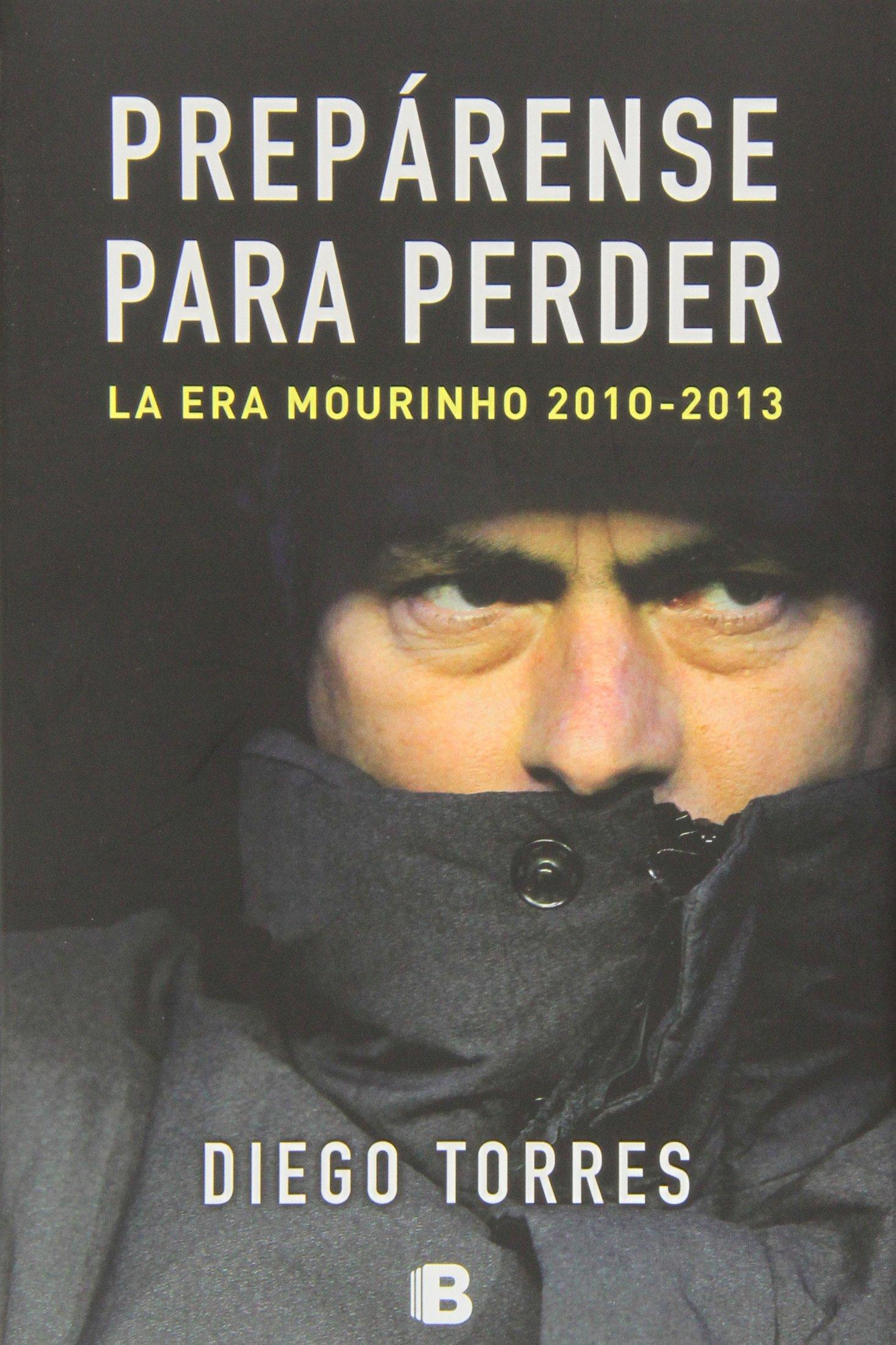 Prepárense para perder / The Fall of The Real Madrid: La Era Mourinho 2010-2013 / the Mourinho Era 2010-2013 (NO FICCIÓN, Band 601010)