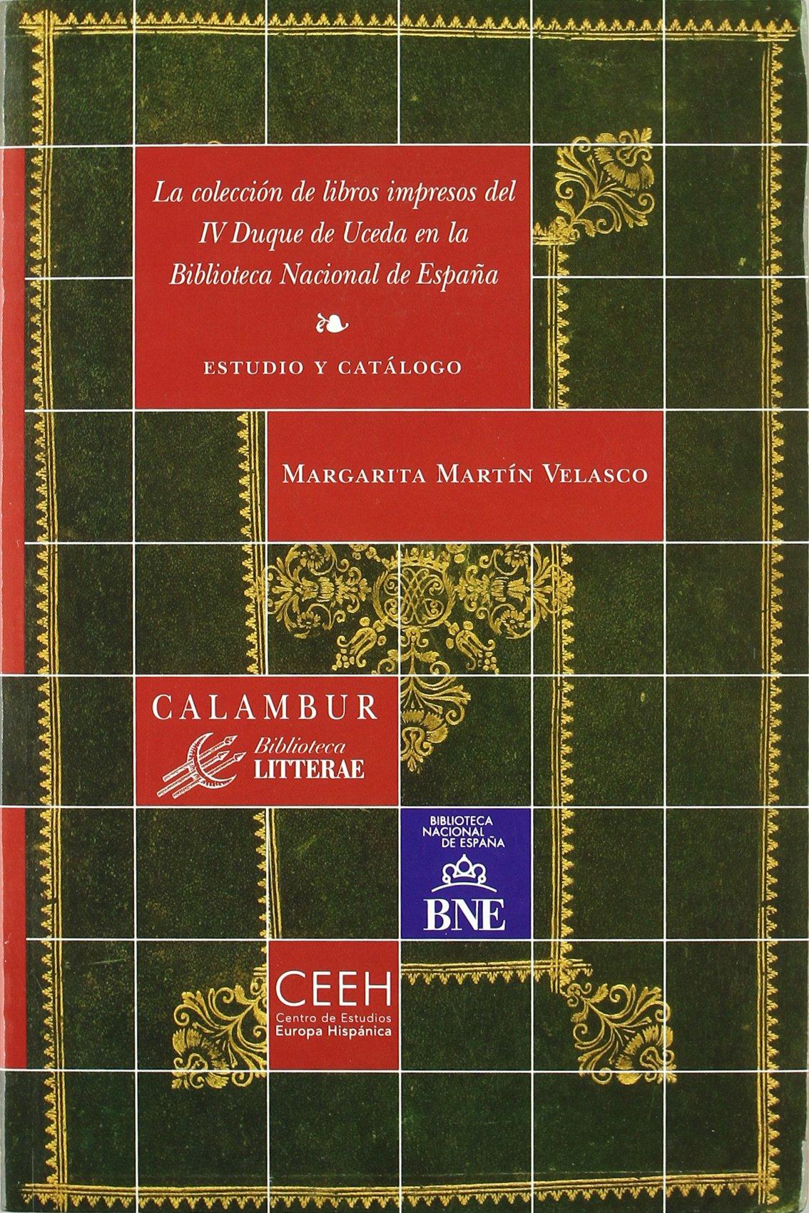 La colección de libros impresos del IV Duque de Uceda en la Biblioteca Nacional de España: Estudio y catálogo Biblioteca Litterae: Amazon.es: Martín Velasco, Margarita: Libros