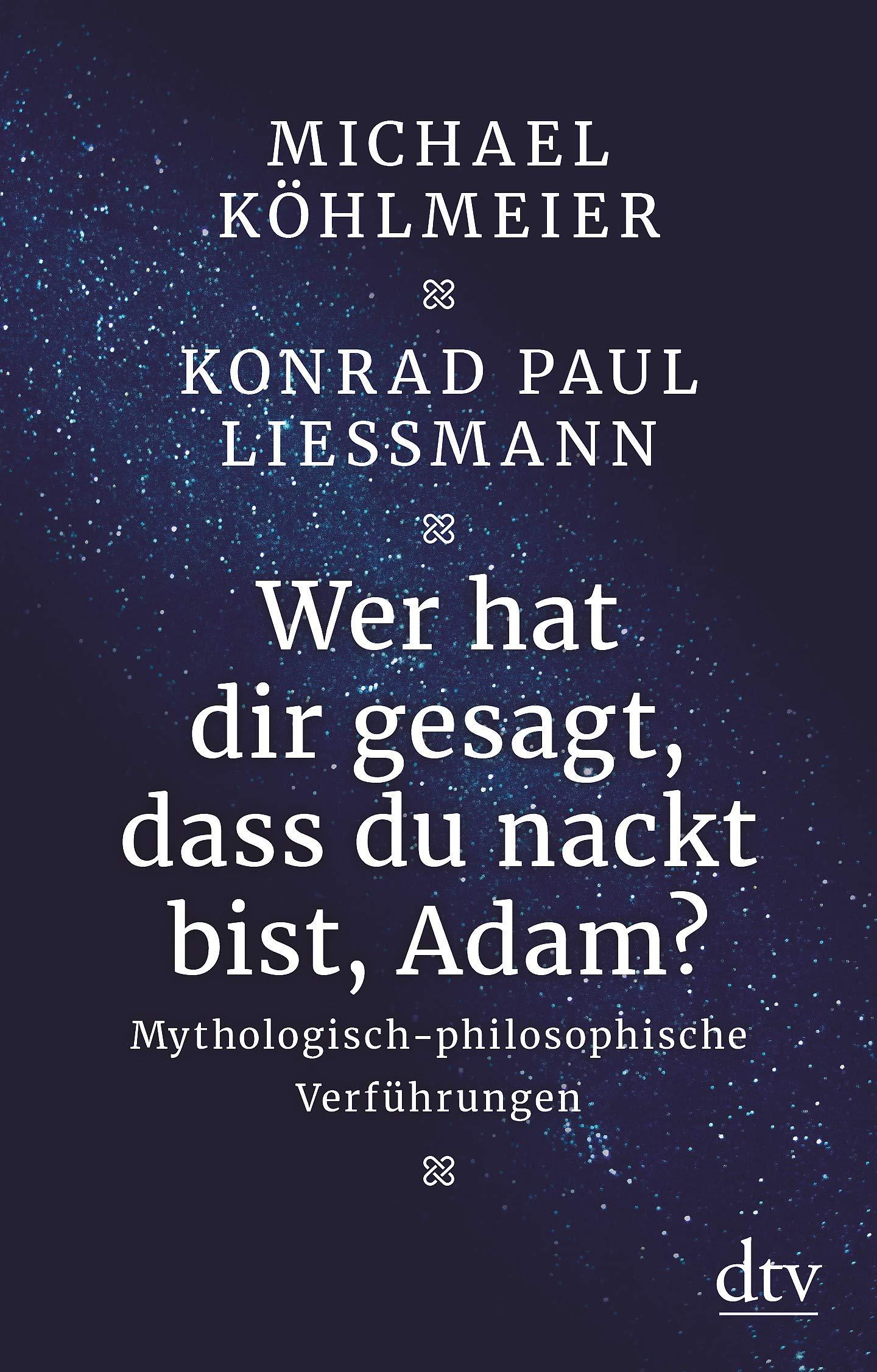 Wer hat dir gesagt dass du nackt bist Adam?: Mythologisch-philosophische Verführungen