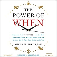 The Power of When: Discover Your Chronotype - and the Best Time to Eat Lunch, Ask for a Raise, Have Sex, Write a Novel…