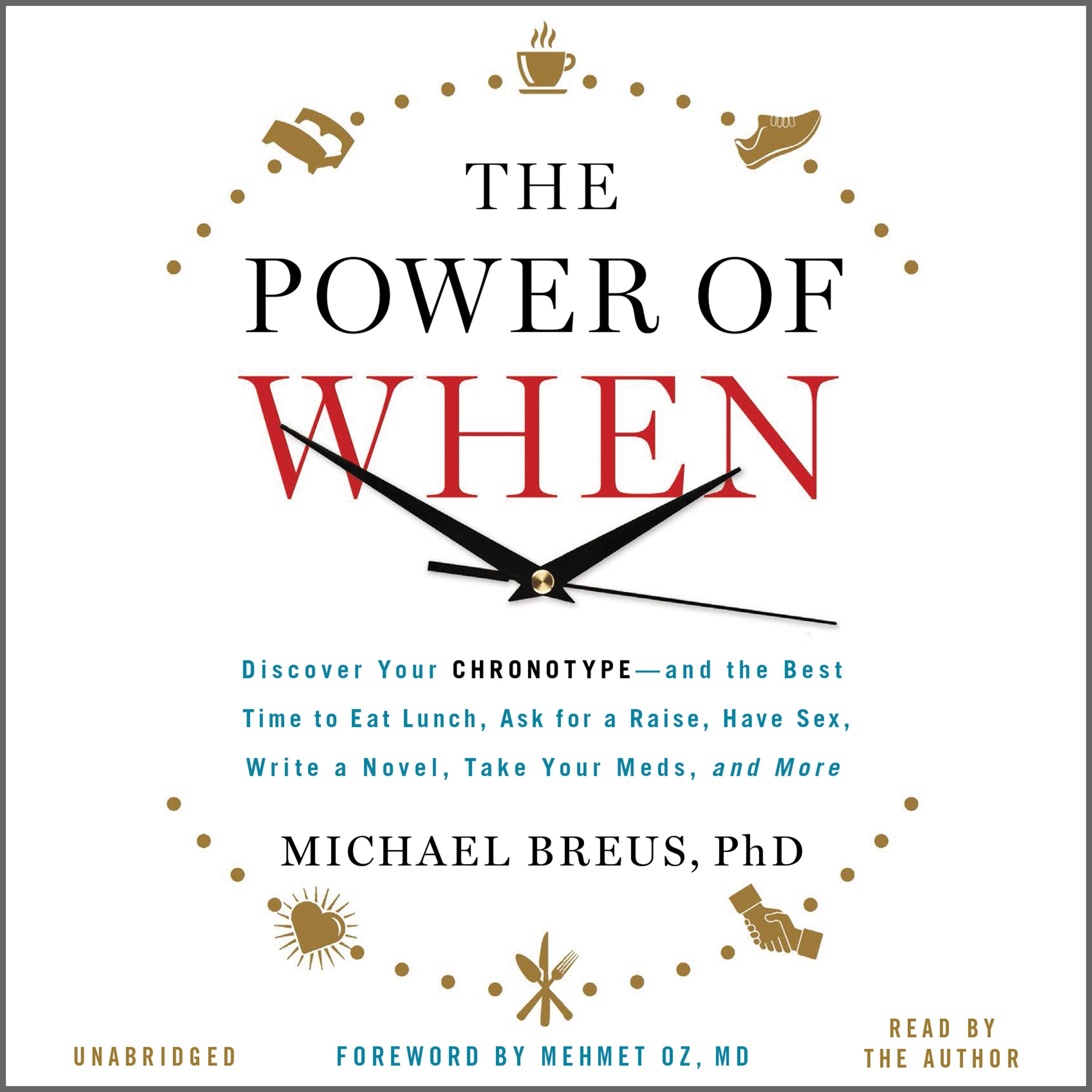 The Power of When: Discover Your Chronotype – and the Best Time to Eat Lunch, Ask for a Raise, Have Sex, Write a Novel, Take Your Meds, and More