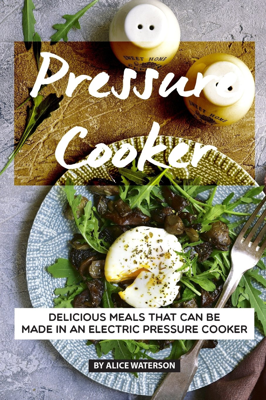 Read Online Pressure Cooker Recipes Cookbook: Delicious Meals That Can Be Made in An Electric Pressure Cooker pdf