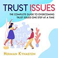 Trust Issues: The Complete Guide to Overcoming Trust Issues One Step at a Time