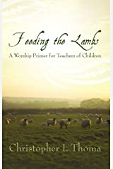 Feeding the Lambs: A Worship Primer for Teachers of Children Kindle Edition
