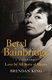 Beryl Bainbridge: Love by All Sorts of Means: A Biography