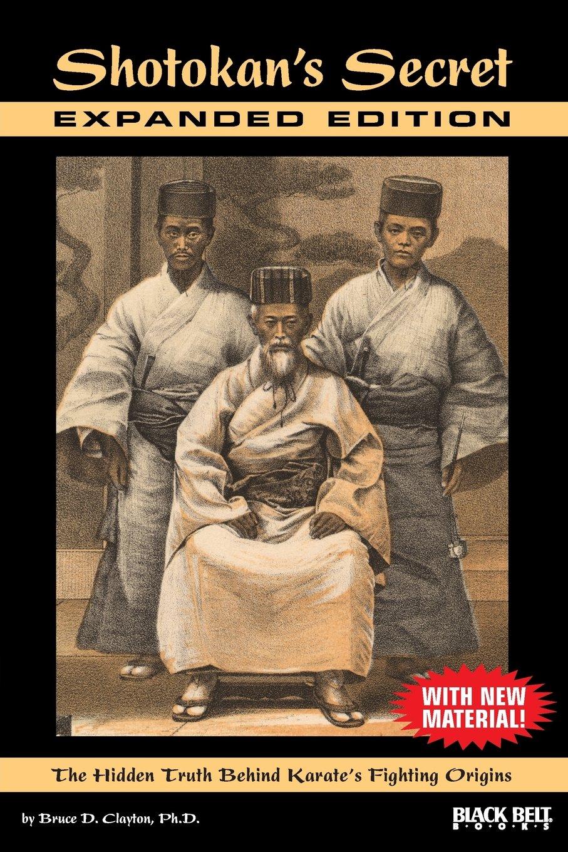 Shotokan's Secret: The Hidden Truth Behind Karate's Fighting Origins: Bruce  D Clayton Phd: 9780897501880: Amazon: Books